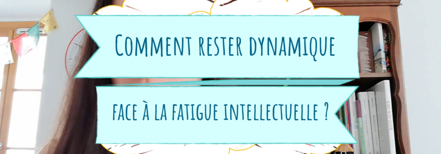 Comment être dynamique face à la fatigue intellectuelle ?